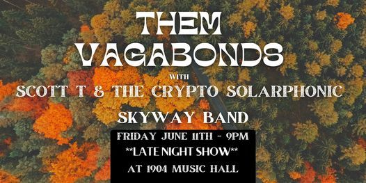 THEM VAGABONDS & SCOTT T & THE CRYPTO SOLARPHONIC  SKYWAY BAND AFTERPARTY