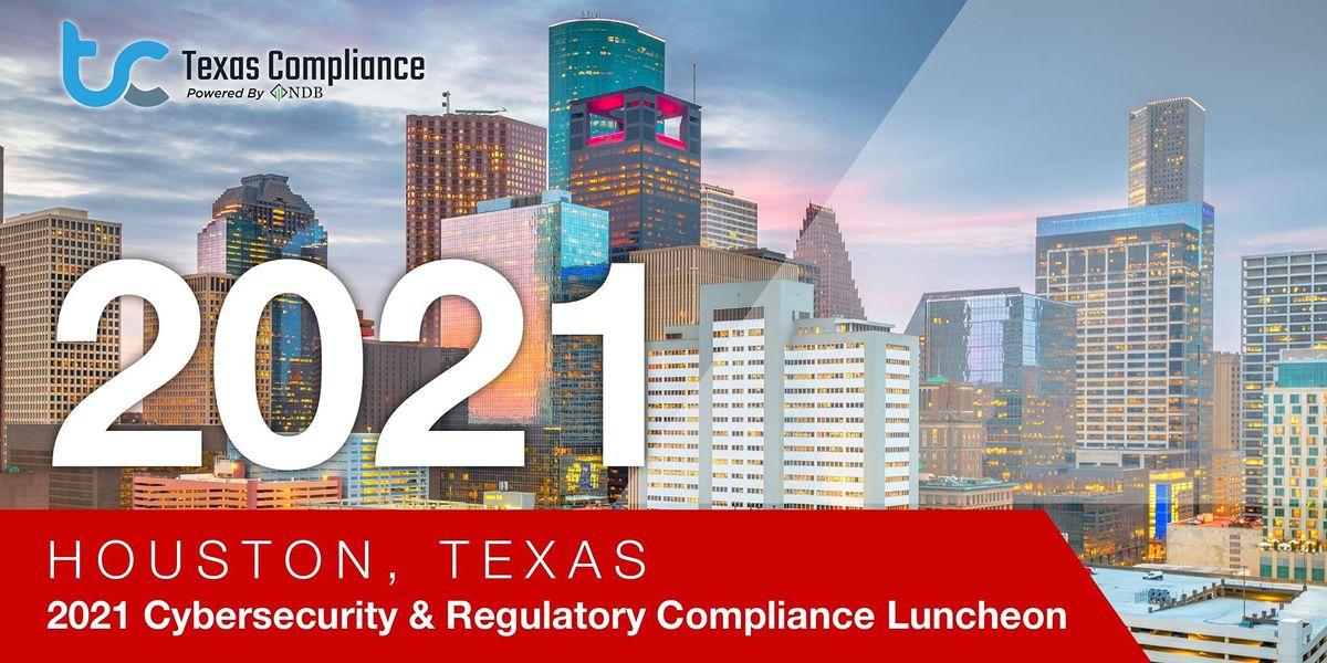 2021 Cybersecurity & Regulatory Compliance Luncheon \u2013 Houston, Texas