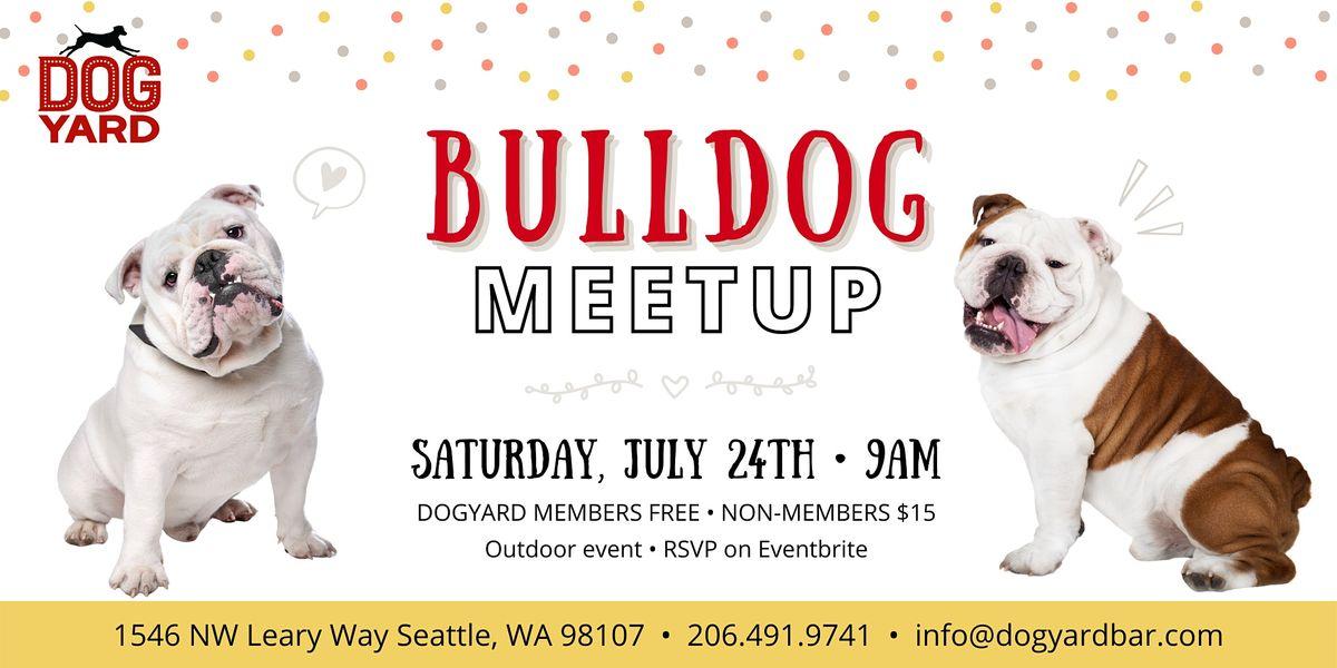 Bulldog Meetup at the Dog Yard in Ballard - July 24th