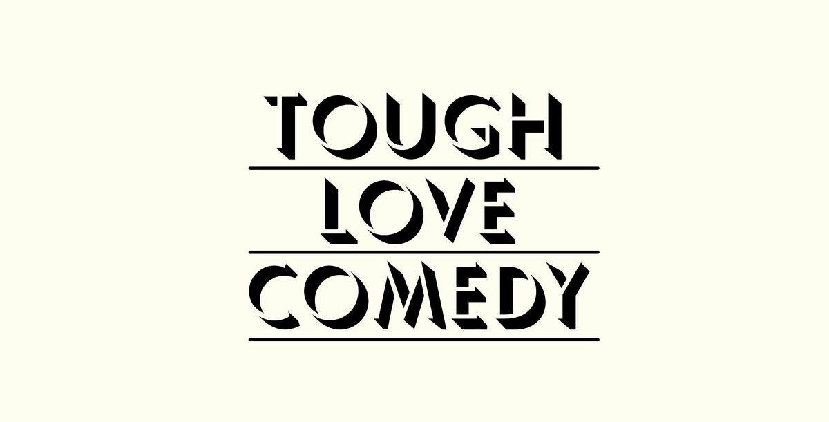 Tough Love @ The Comedy Shop (Formerly Lantern Comedy) TONIGHT!