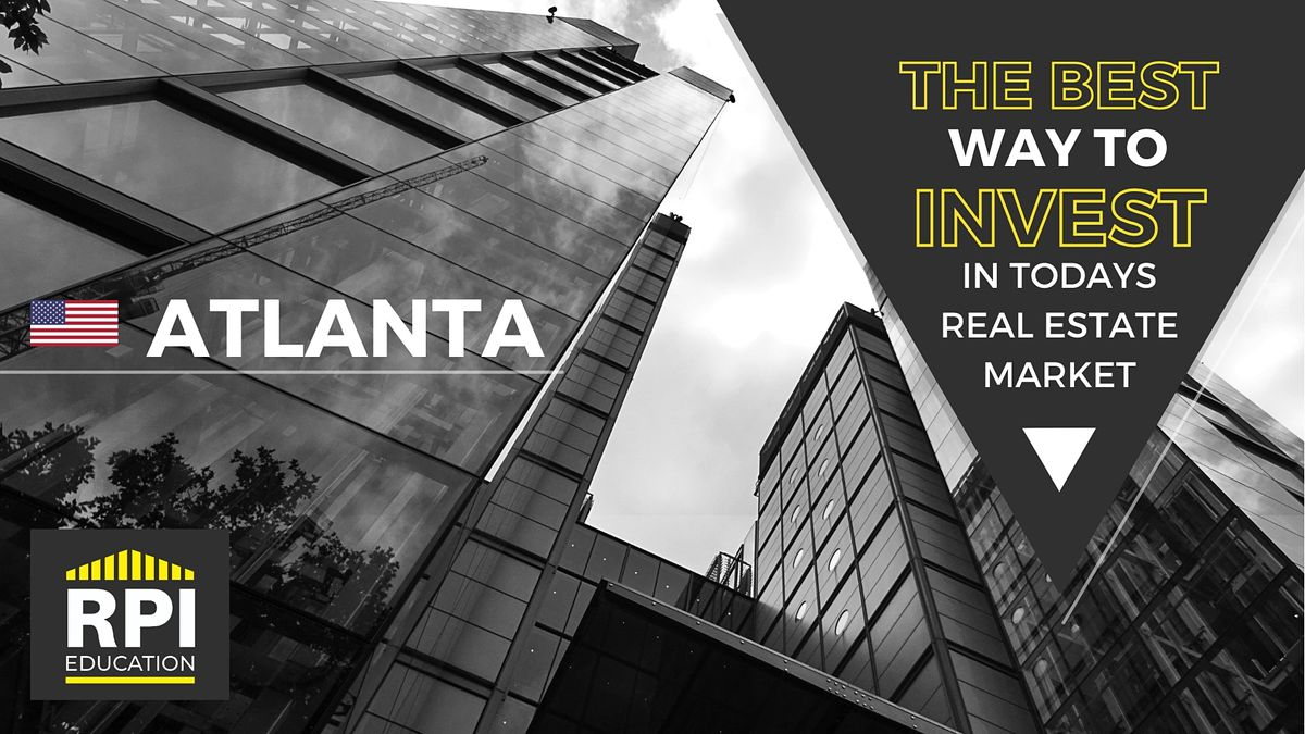 Atlanta - The BEST way to  INVEST in Today's Real Estate Market