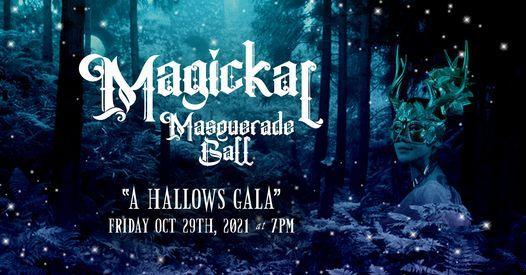 MAGICKAL MASQUERADE BALL ~ A HALLOWS GALA
