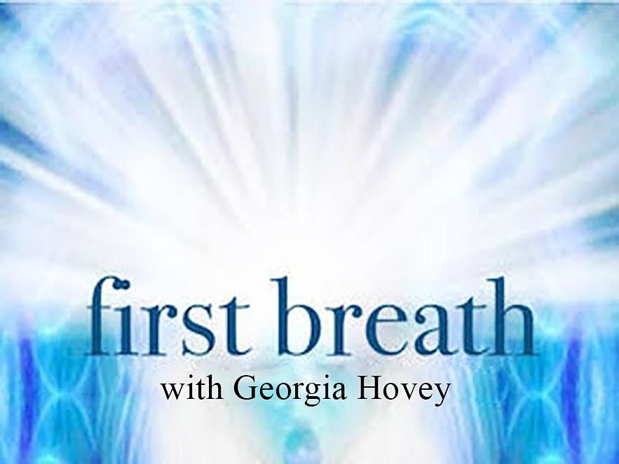 FIRST BREATH: A Rebirthing Weekend with Georgia Hovey