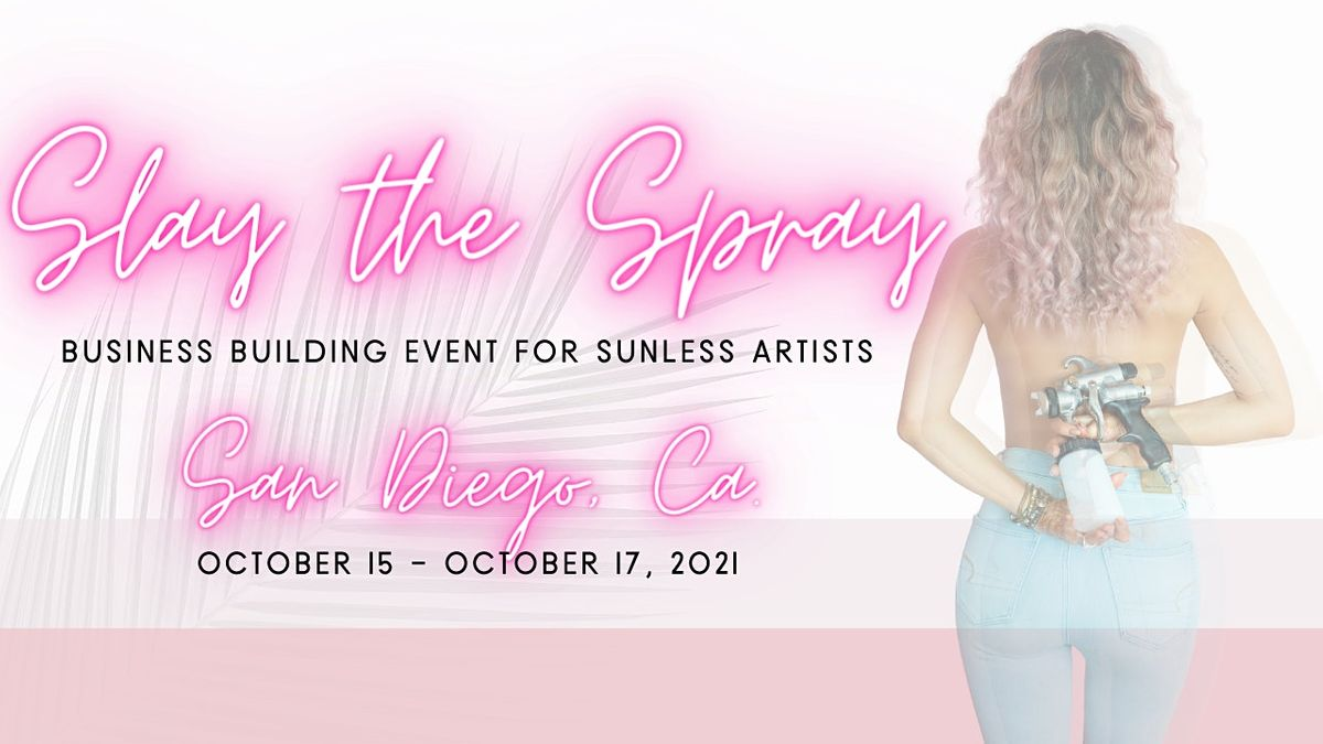 Slay the Spray   A Business Building Event for Sunless Artists