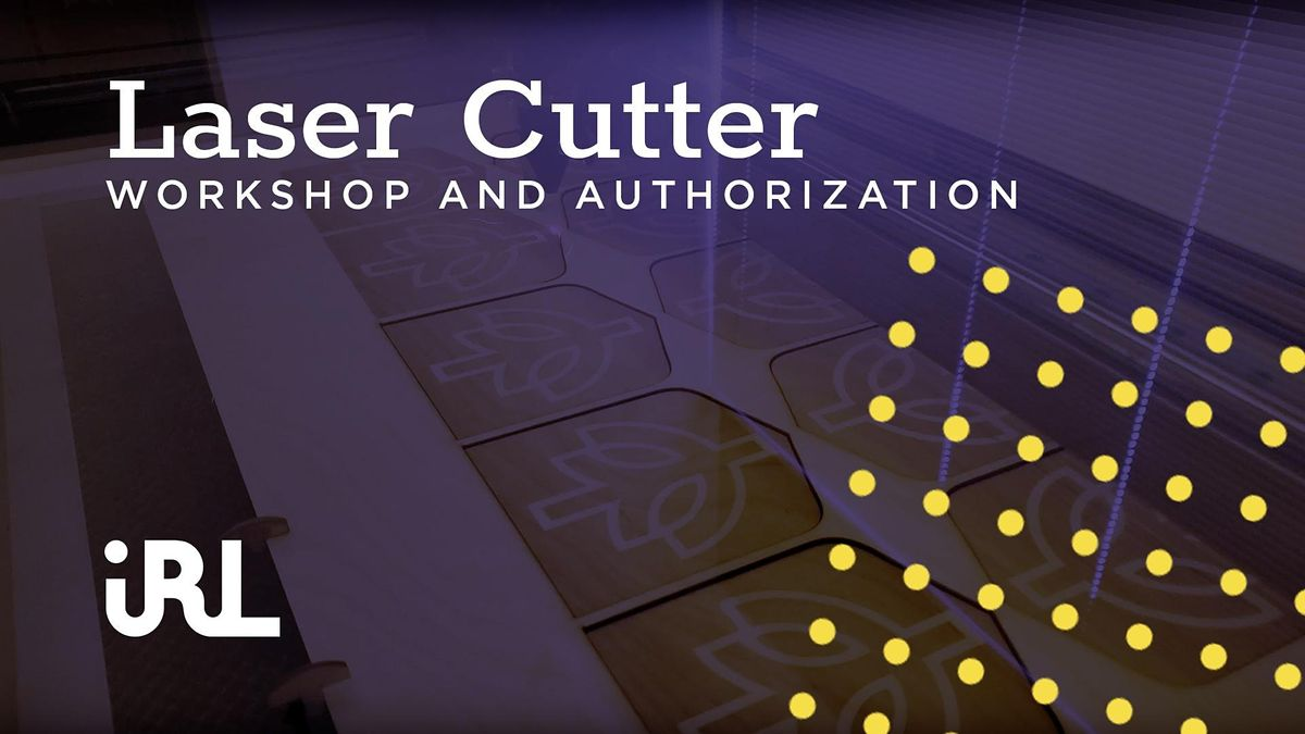 Laser Cutting @ IRL 1 Authorization: Laser Cutting
