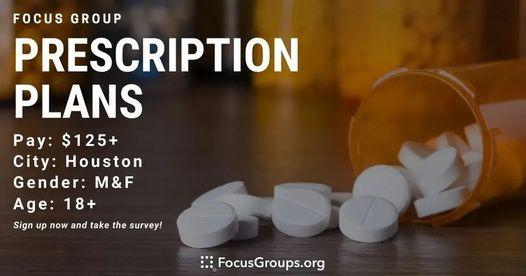 FOCUS GROUP ON PRESCRIPTION PLANS IN HOUSTON - $125 - $200