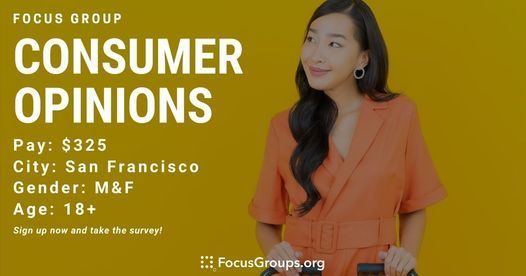 FOCUS GROUP ON CONSUMER OPINIONS IN SF - $325