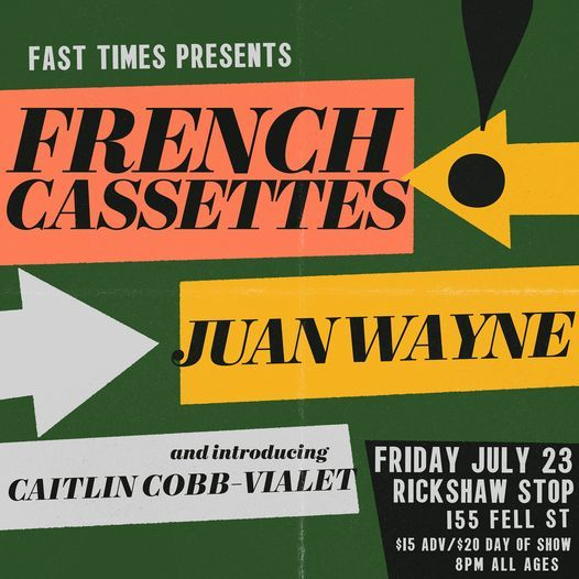Fast Times Presents: FRENCH CASSETTES, Juan Wayne, Caitlin Cobb-Vialet at Rickshaw Stop