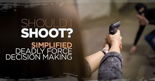Should I Shoot: Simplified Deadly Force Decision Making