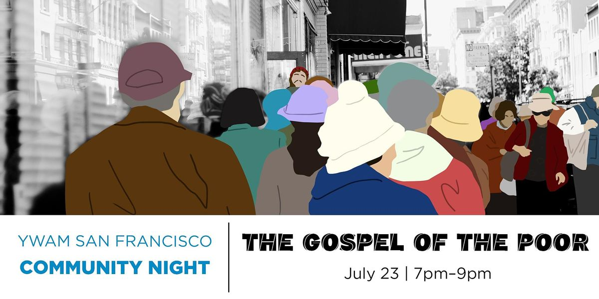 The Gospel of the Poor  |  YWAM SF COMMUNITY NIGHT