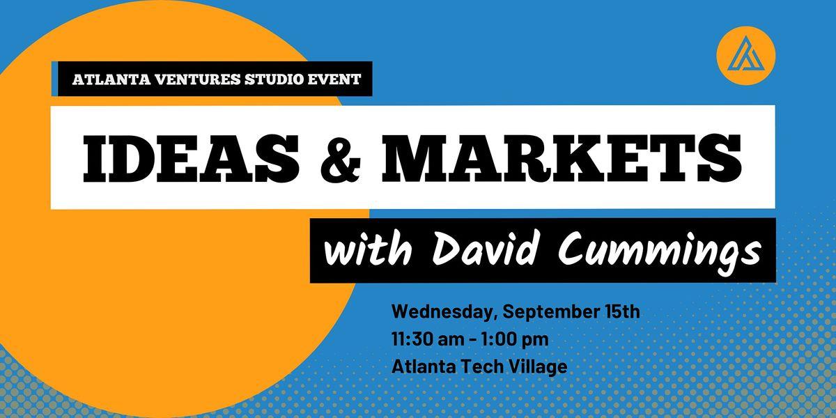 Atlanta Ventures Studio Event: Ideas and Markets with David Cummings