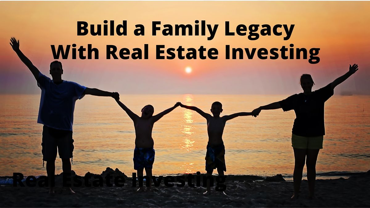 Build a Family Legacy with Real Estate Investing