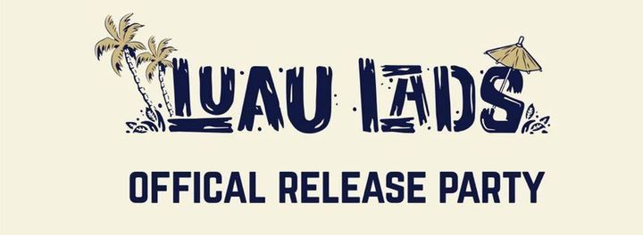 Luad Lads Release Party
