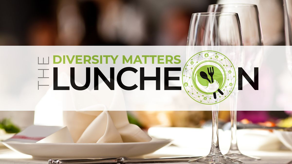 The Diversity Matters Luncheon Series
