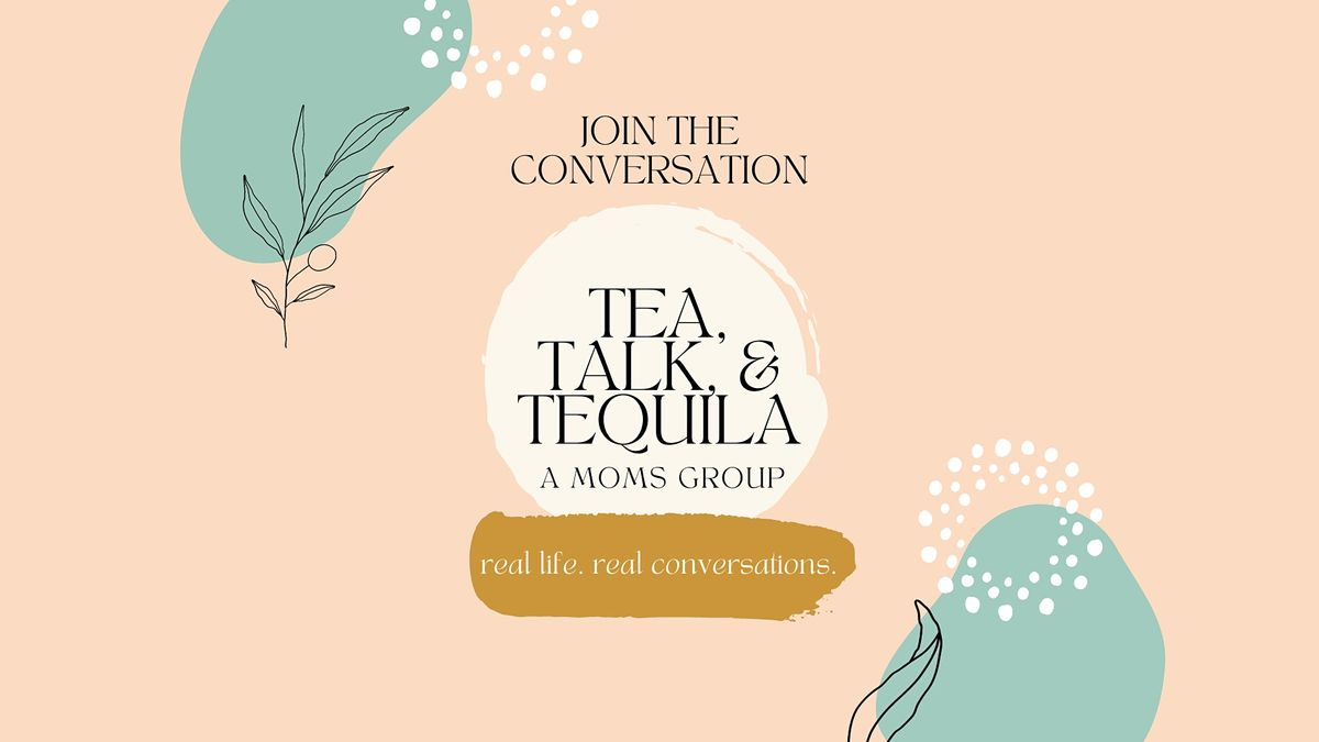 Tea, Talk, and Tequila: A Moms Group