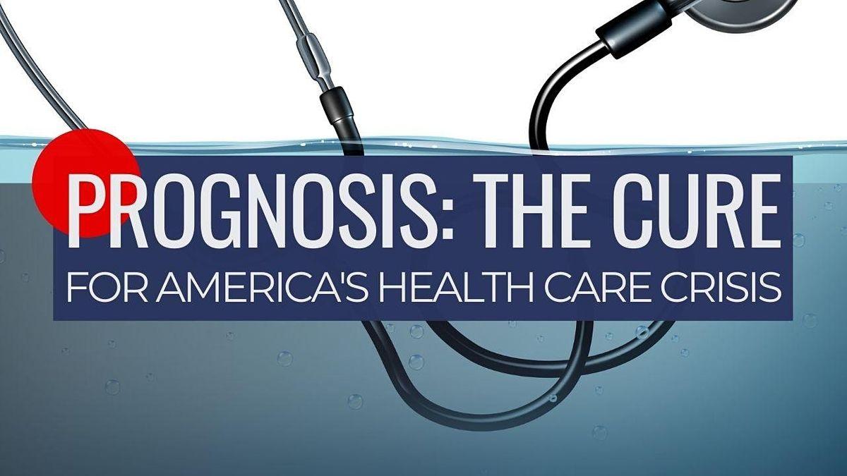 Prognosis: The Cure for America\u2019s Health Care Crisis