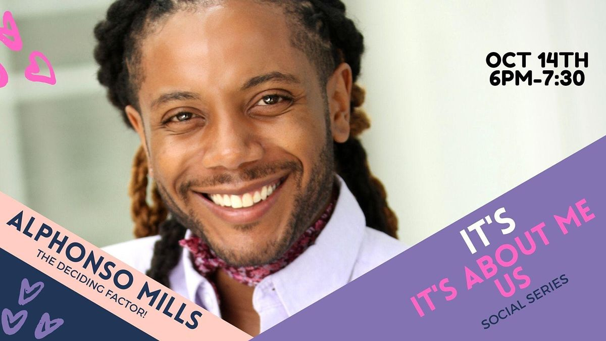 IT'S ABOUT ME, IT'S ABOUT US  Showing Who I am with Alphonso Mills