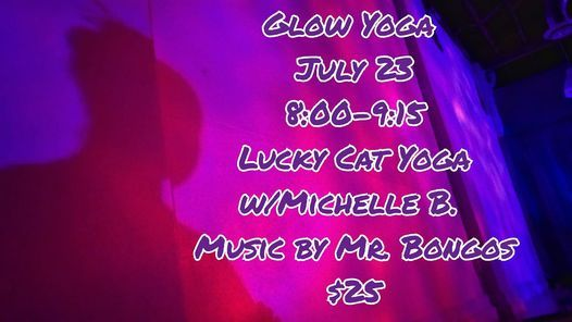 Glow Yoga at Lucky Cat Yoga w\/Michelle & Music by Mr Bongos