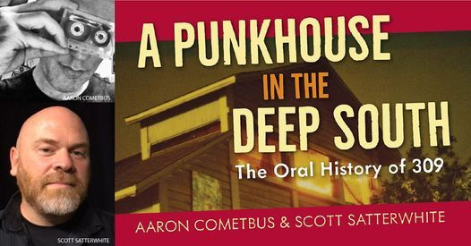 A Punkhouse in the Deep South: The Oral History of 309 w\/ Aaron Cometbus & Scott Satterwhite