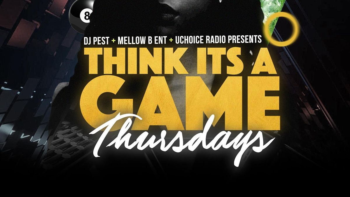 Think Its A Game Thursdays