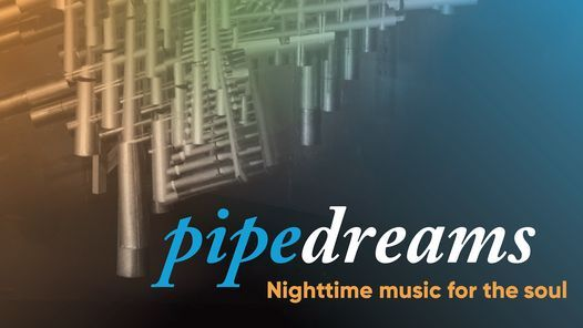 PipeDreams: Nighttime Music for the Soul