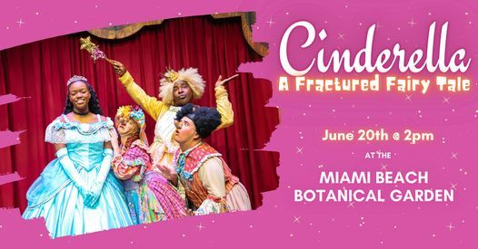 Cinderella: A Fractured Fairytale LIVE @ Miami Beach Botanical Garden