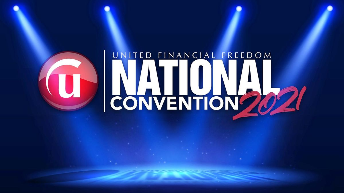 NATIONAL CONVENTION  - United Financial Freedom 2021