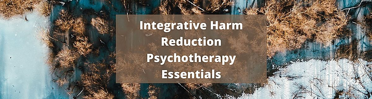 Integrative Harm Reduction Psychotherapy Essentials