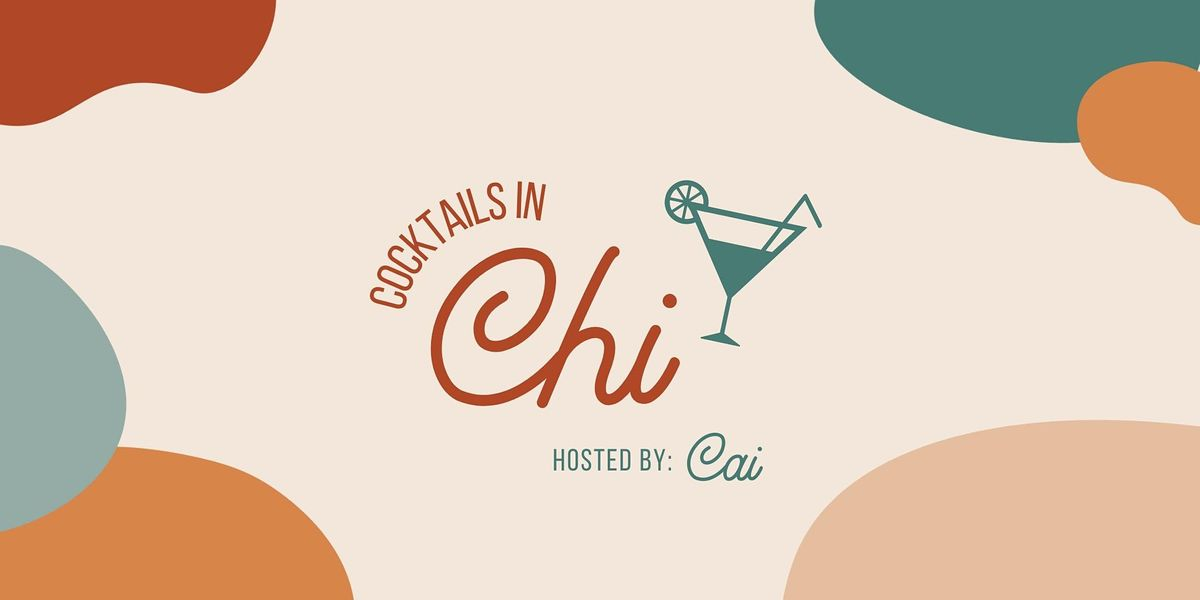 Cocktails in Chi: Hosted by  Cai