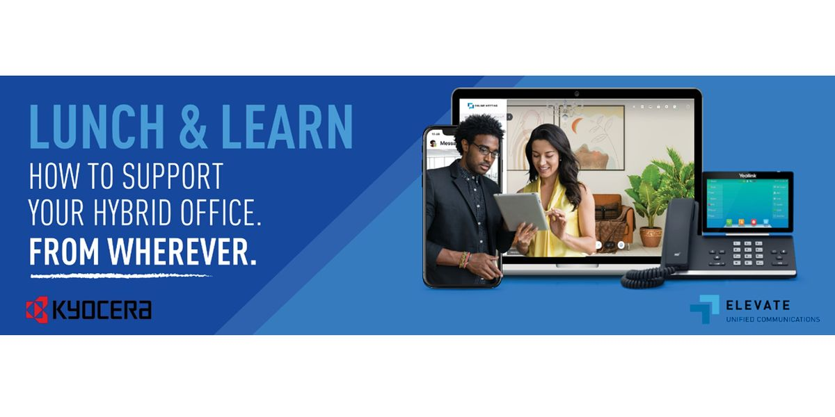 Lunch & Learn: How to Support Your Hybrid Office. From Wherever.