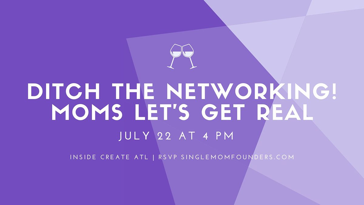 Ditch Networking! Moms Let's Get Real - A night about Motherhood + Careers