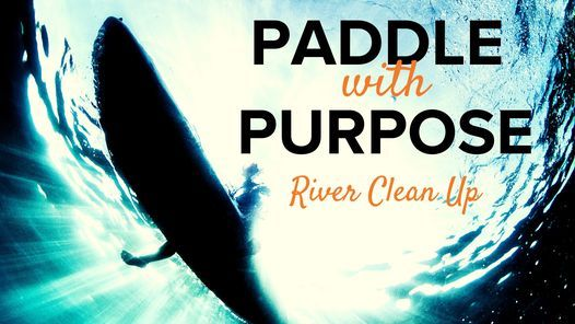 Paddle with Purpose - River Clean Up
