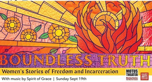 NATIONAL PREMIERES - BOUNDLESS TRUTH: WOMEN\u2019S STORIES OF FREEDOM AND INCARCERATION (HYBRID), 5 PM