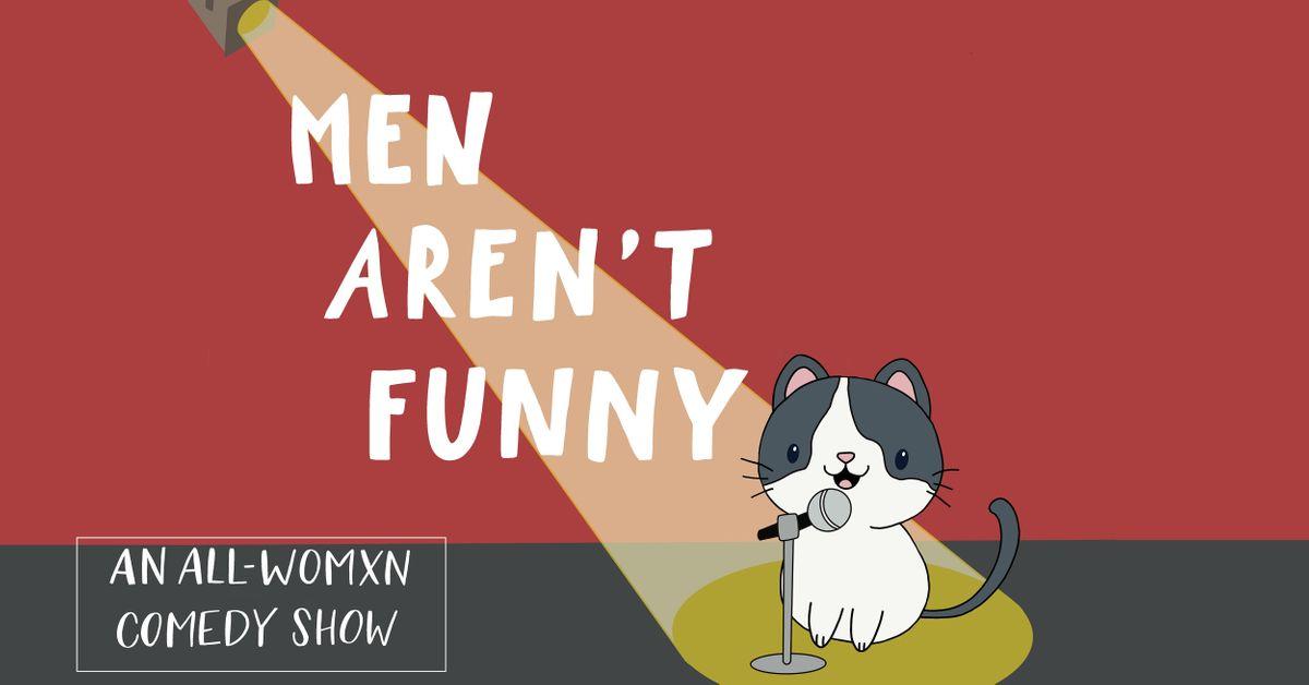 Men Aren't Funny: an all-womxn & enby comedy show