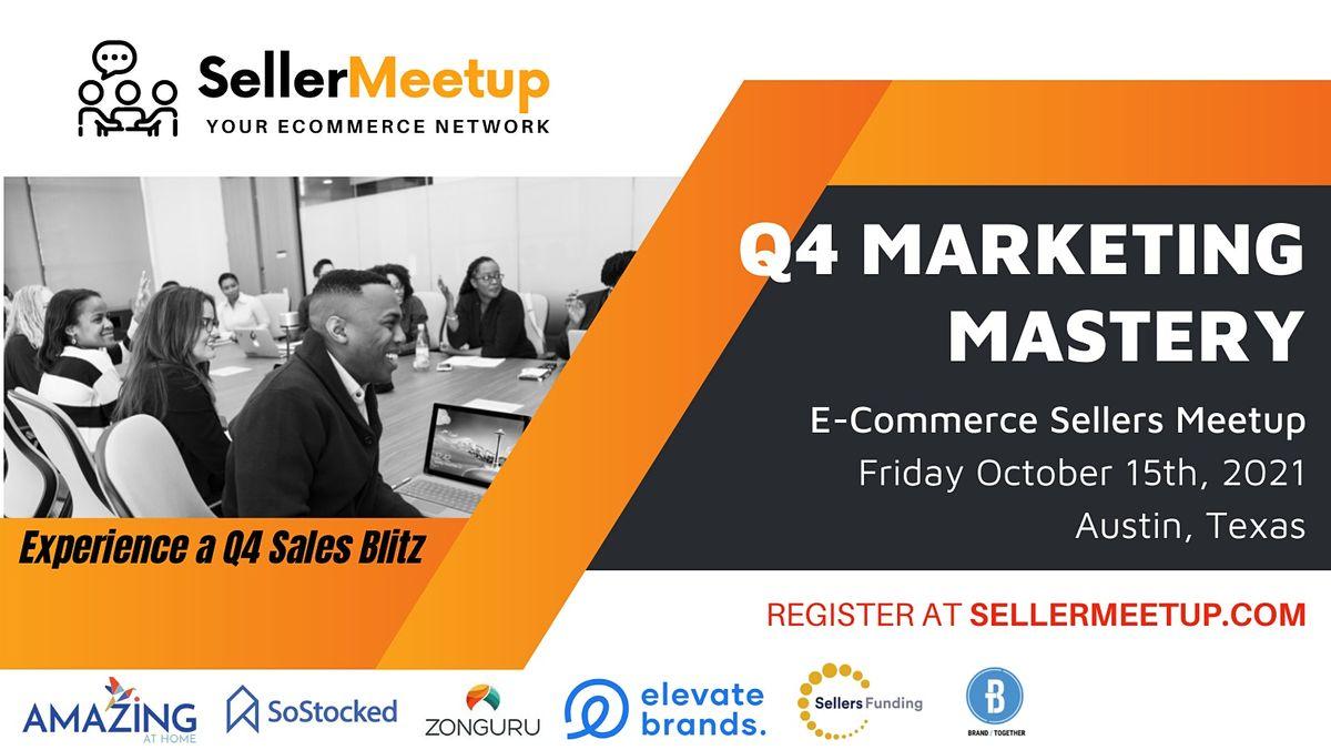 Q4 Marketing Mastery - Ecommerce and Amazon Seller Meetup - Austin, TX