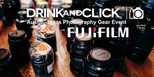 Drink and Click\u00ae Austin, Texas Photography Gear Event with Fujifilm