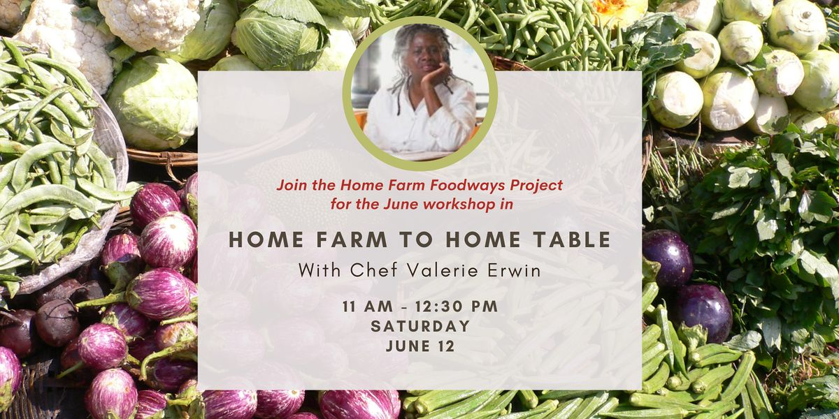 Home Farm to Home Table: A Cooking Workshop with Chef Valerie Erwin